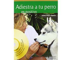 Adiestra a tu perro en positivo - Jaime Vidal