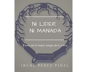 Ni líder ni manada (Cómo ser el mejor amigo de tu perro) - Irene Pérez Piñel