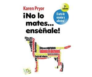 No lo mates... Enséñale - Karen Pryor
